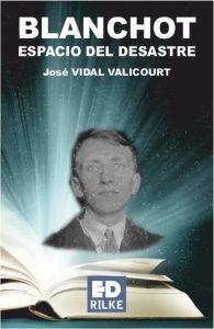 BLANCHOT. ESPACIO DEL DESASTRE - José VIDAL VALICOURT BLANCHOT. ESPACIO DEL DESASTRE - José VIDAL VALICOURT PortadaBlanchot