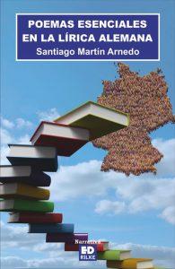 POEMAS ESENCIALES EN LA LÍRICA ALEMANA - SANTIAGO MARTÍN ARNEDO Editorial poesía Ediciones Rilke PUBLICAR UN LIBRO - PUBLICAR LIBRO