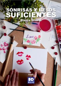 SONRISAS Y BESOS SUFICIENTES - BLANCA URIARTE Editorial poesía Ediciones Rilke PUBLICAR UN LIBRO - PUBLICAR LIBRO