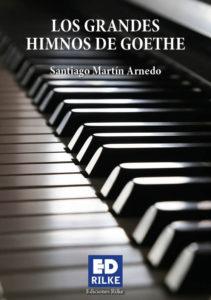 LOS GRANDES HIMNOS DE GOETHE. SANTIAGO MARTÍN ARNEDO Editorial poesía Ediciones Rilke PUBLICAR UN LIBRO - PUBLICAR LIBRO