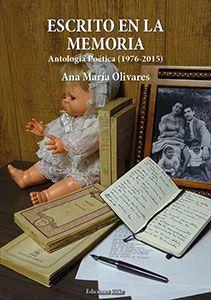 ESCRITO EN LA MEMORIA. Antología Poética (1976-2015) de ANA MARÍA OLIVARES TOMÁS